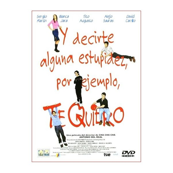 Y DECIRTE ALGUNA ESTUPIDEZ, POR EJEMPLO TE QUIERO DVD 2000 DVD 2000 Dir. Antonio del Real